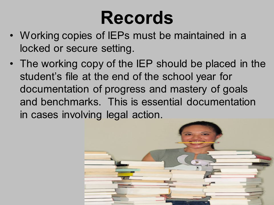 Records Working copies of IEPs must be maintained in a locked or secure setting.