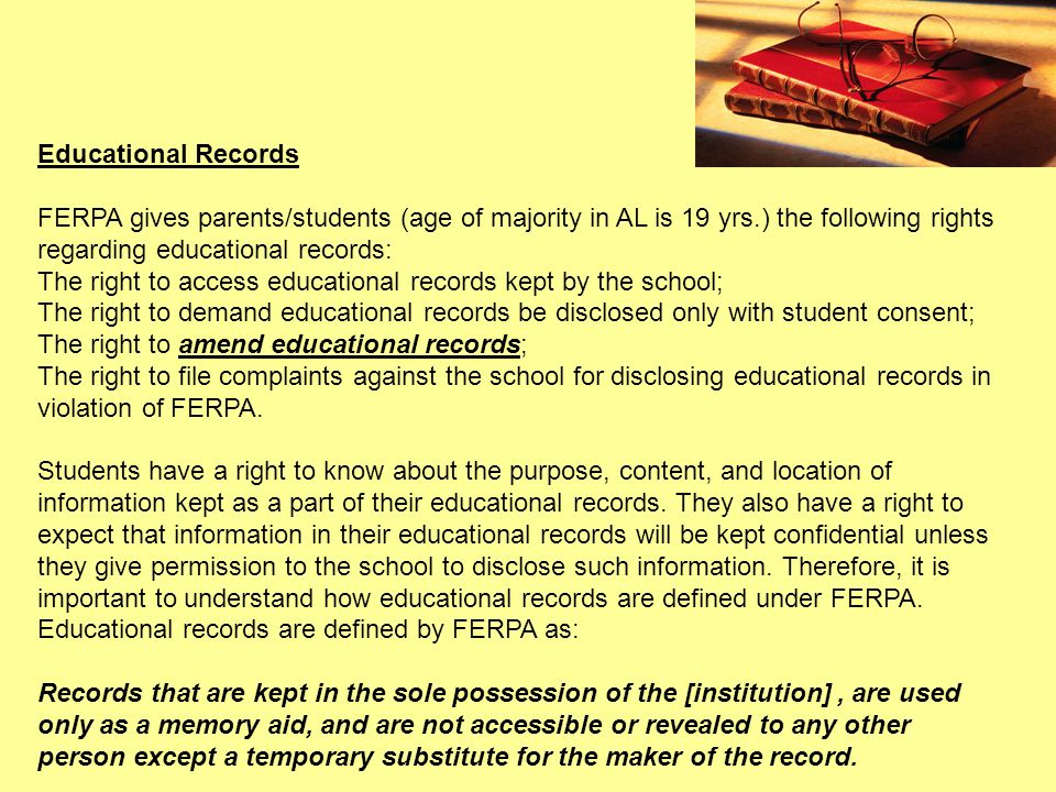 Educational Records FERPA gives parents/students (age of majority in AL is 19 yrs.) the following rights regarding educational records: