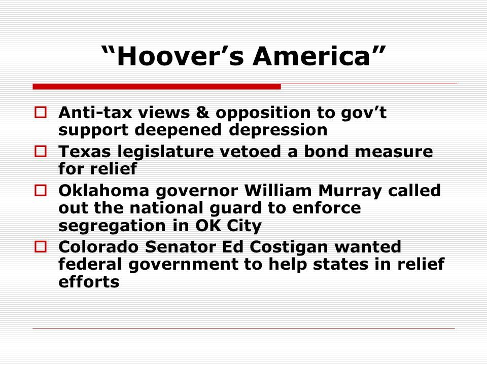 Hoover's America Anti-tax views & opposition to gov't support deepened depression. Texas legislature vetoed a bond measure for relief.