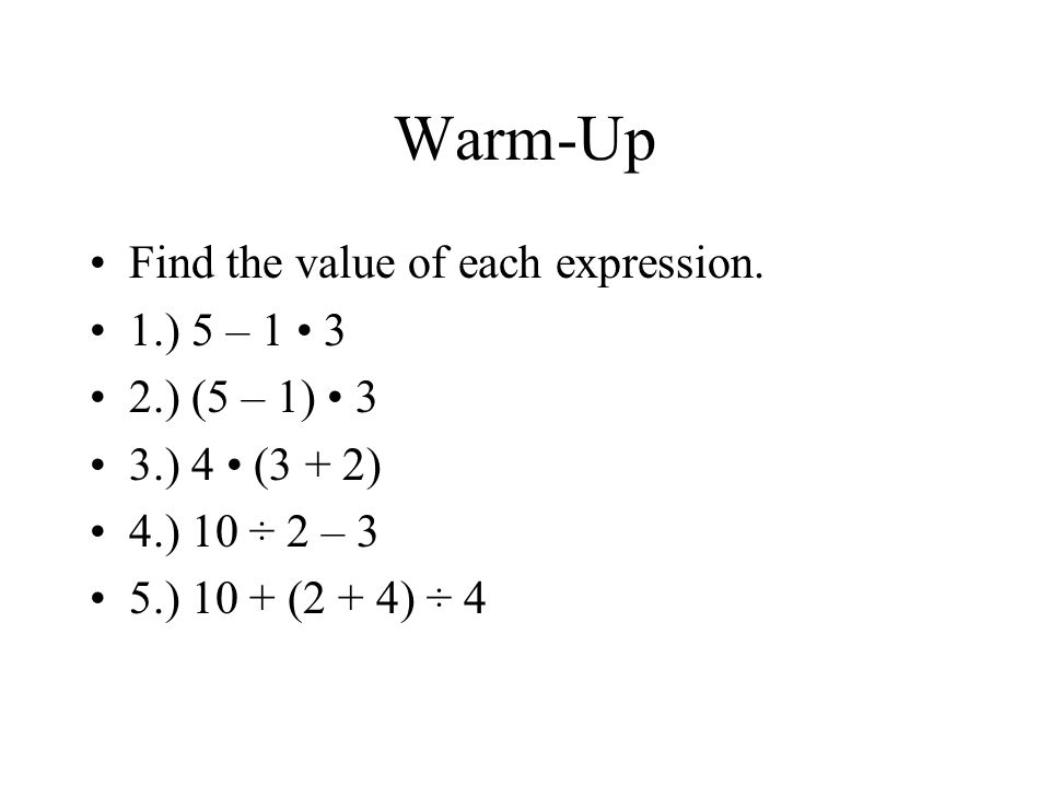 Warm-Up Find the value of each expression. 1.) 5 – 1 • 3