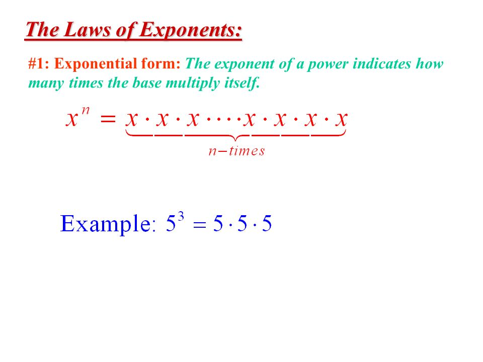 The Laws of Exponents: #1: Exponential form: The exponent of a power indicates how.