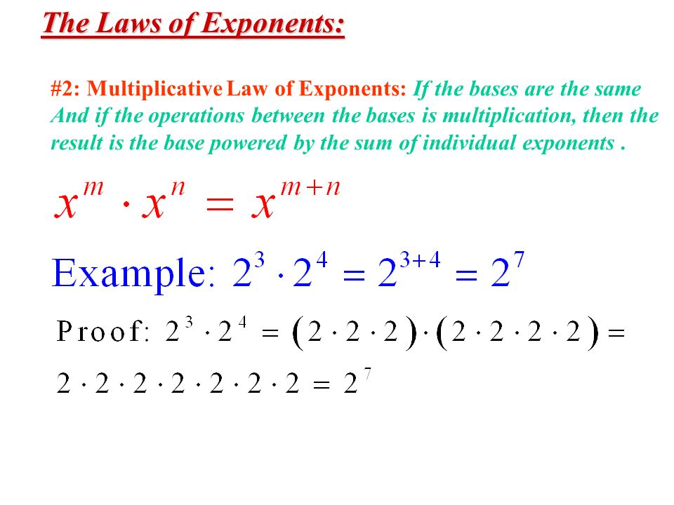 The Laws of Exponents: #2: Multiplicative Law of Exponents: If the bases are the same.