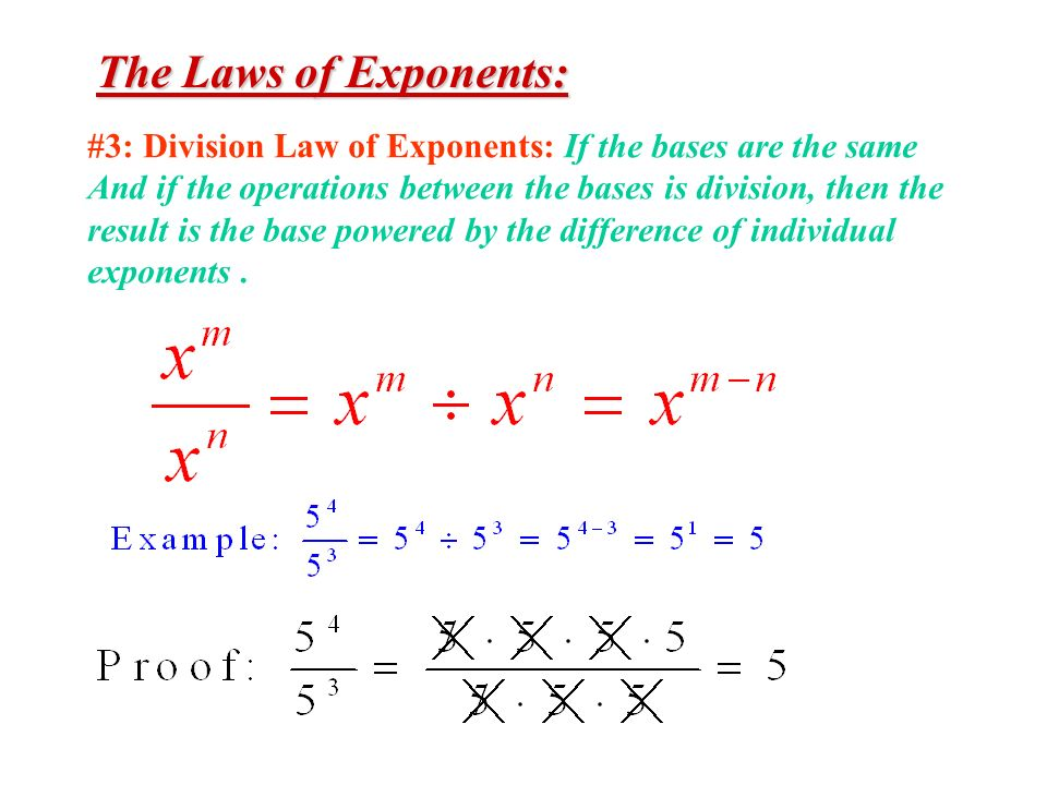The Laws of Exponents: #3: Division Law of Exponents: If the bases are the same. And if the operations between the bases is division, then the.