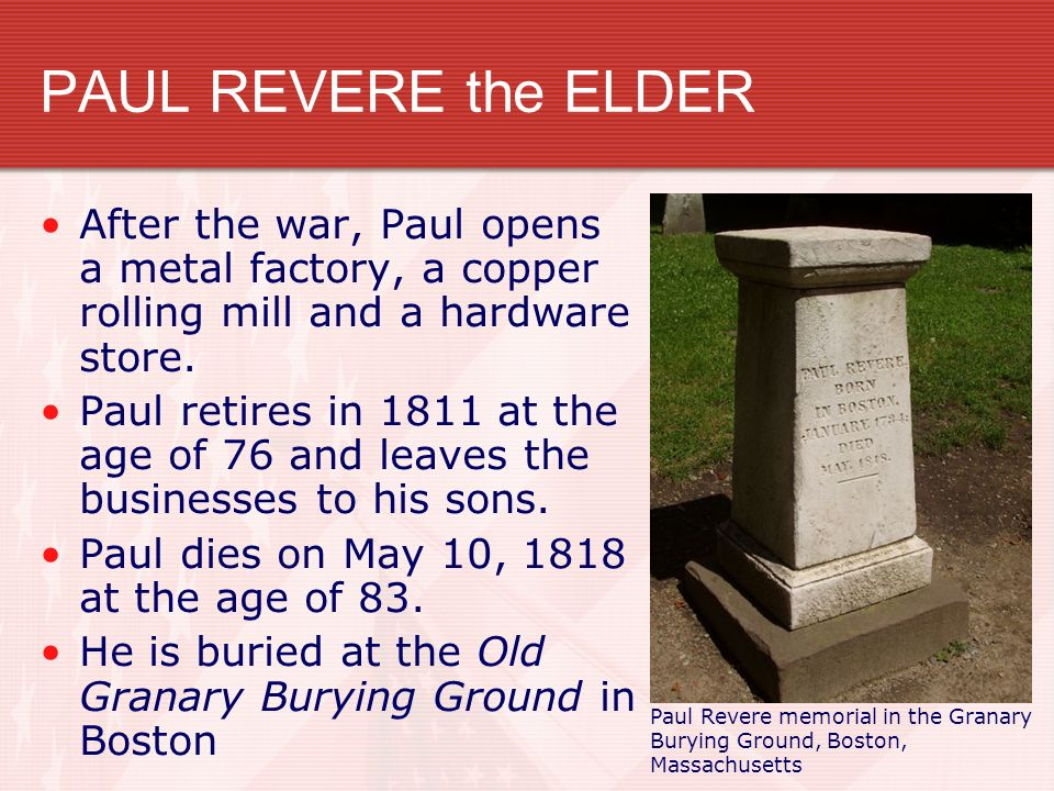 PAUL REVERE the ELDER After the war, Paul opens a metal factory, a copper rolling mill and a hardware store.
