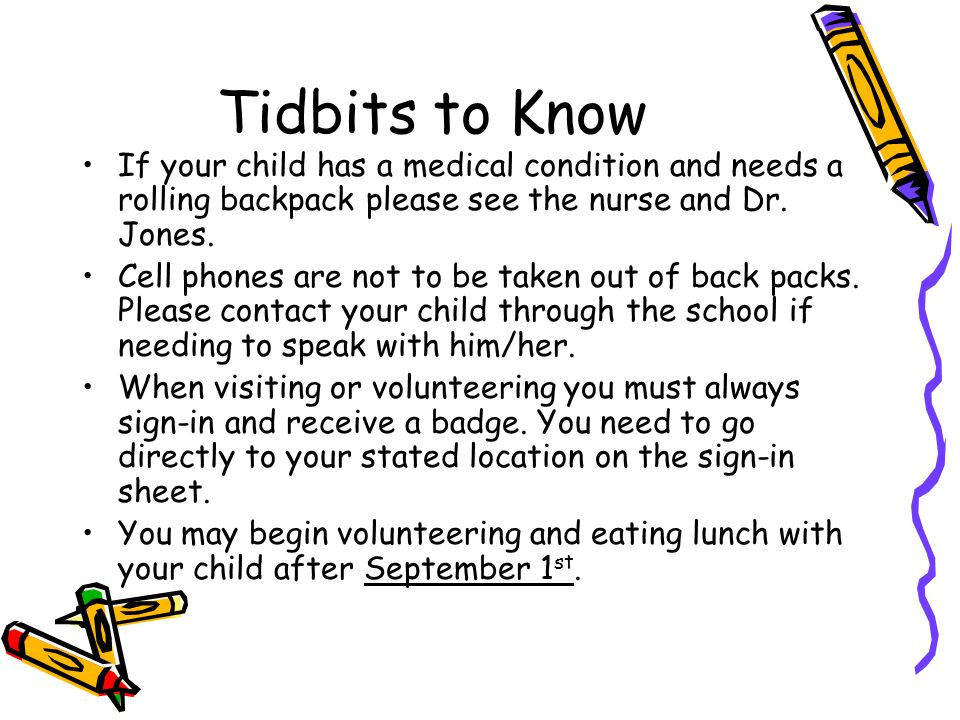 Tidbits to KnowIf your child has a medical condition and needs a rolling backpack please see the nurse and Dr. Jones.