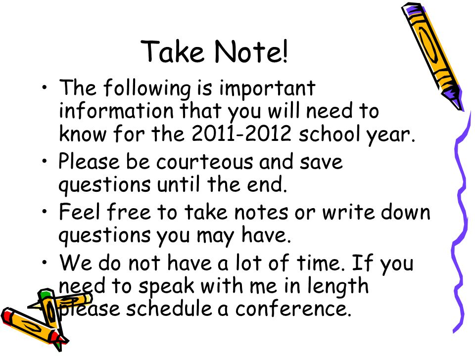 Take Note!The following is important information that you will need to know for the 2011-2012 school year.