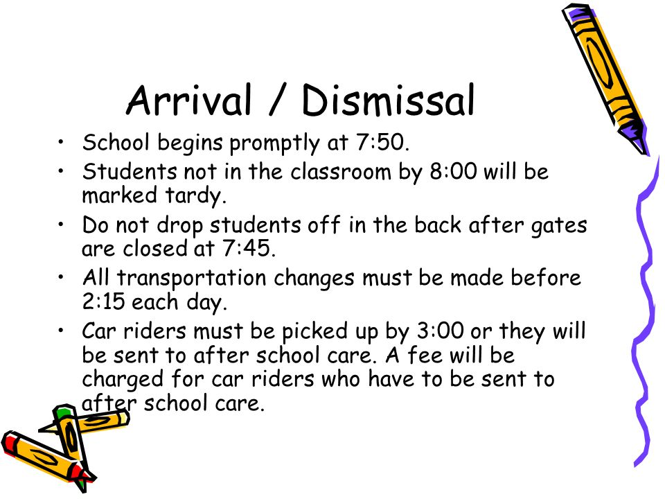 Arrival / Dismissal School begins promptly at 7:50.