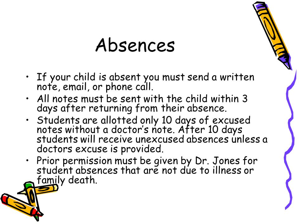 Absences If your child is absent you must send a written note, email, or phone call.