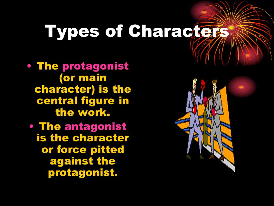 The protagonist (or main character) is the central figure in the work.