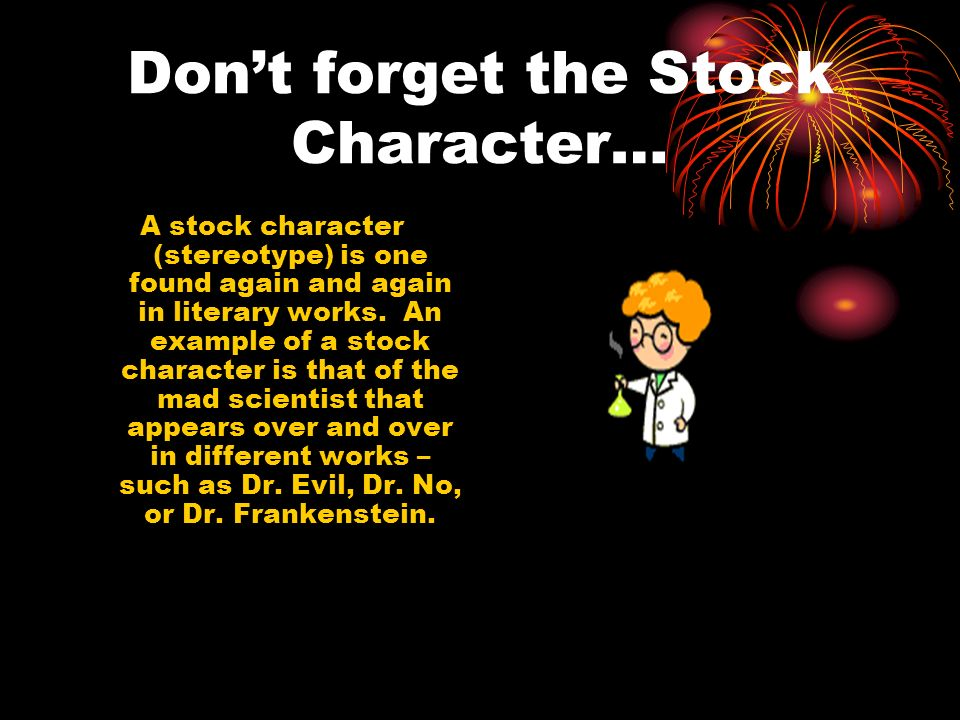 Don't forget the Stock Character…