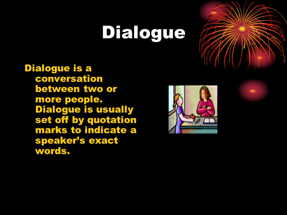 Dialogue Dialogue is a conversation between two or more people.