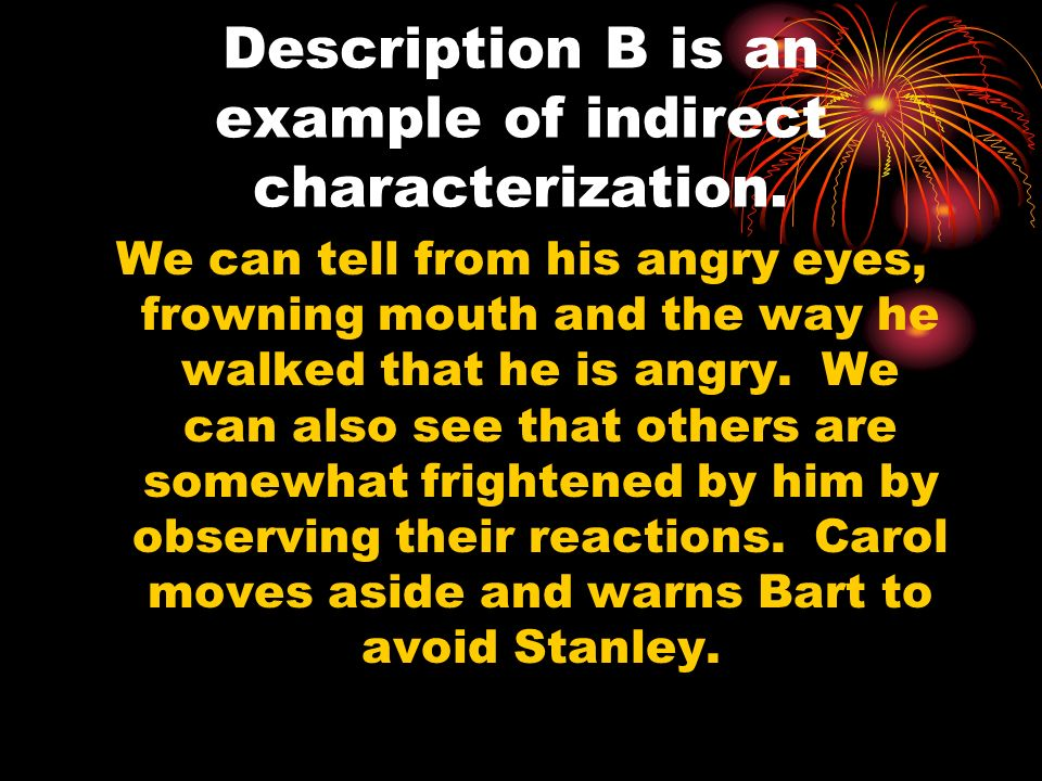 Description B is an example of indirect characterization.
