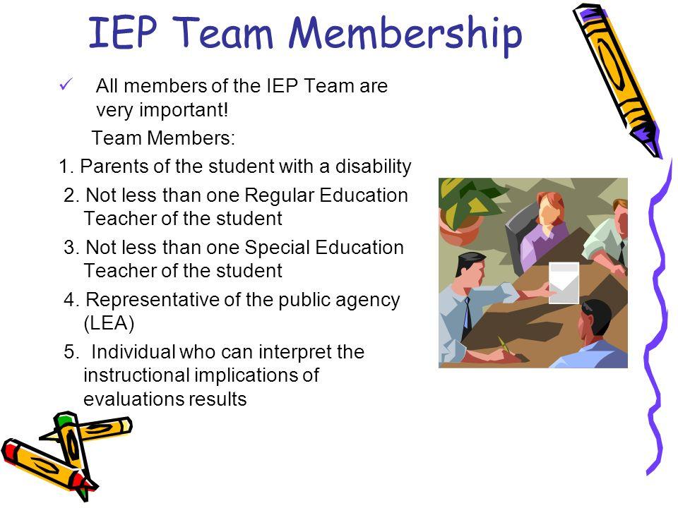 IEP Team Membership All members of the IEP Team are very important!