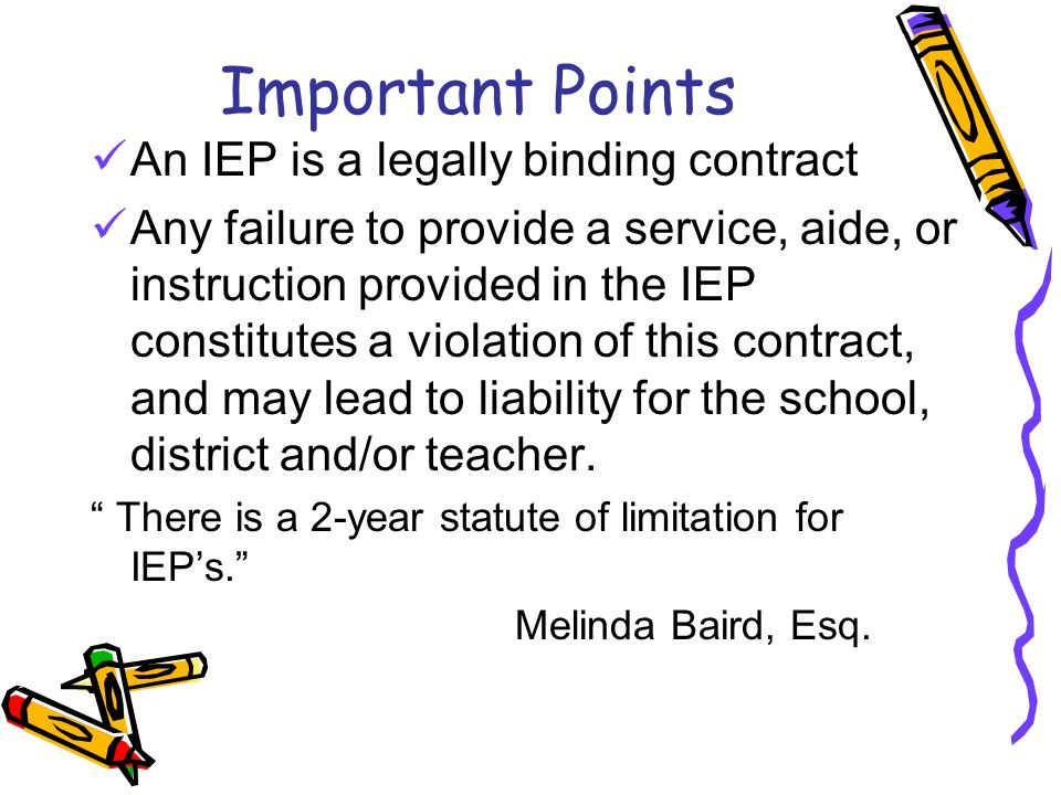 Important Points An IEP is a legally binding contract
