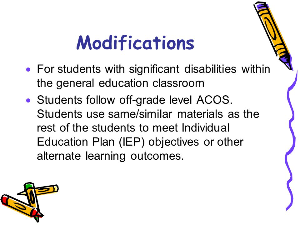 Modifications For students with significant disabilities within the general education classroom.