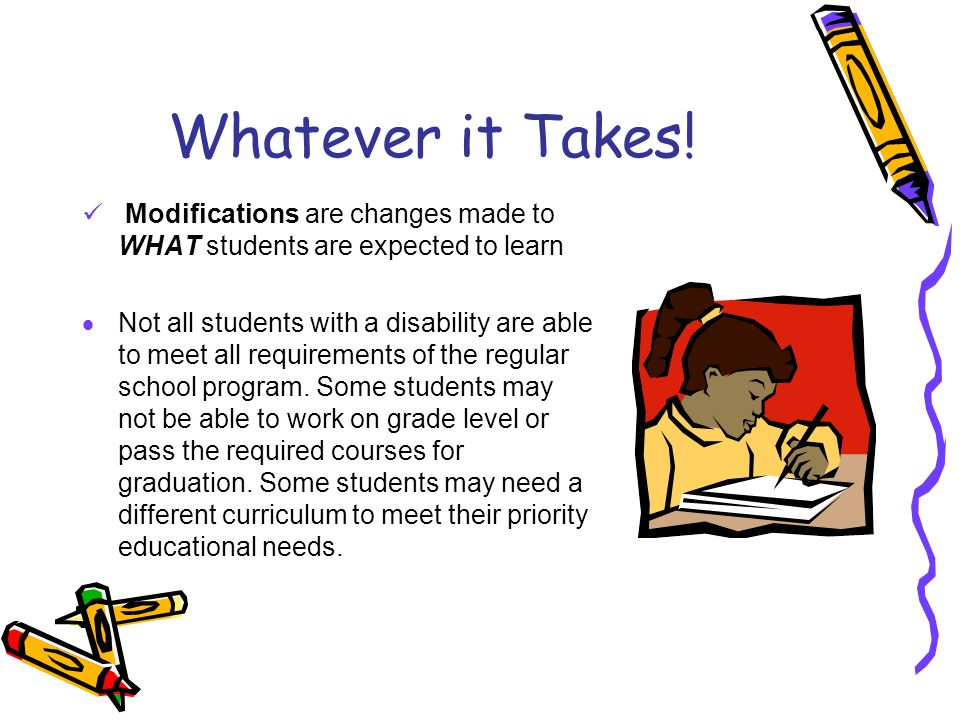 Whatever it Takes! Modifications are changes made to WHAT students are expected to learn.