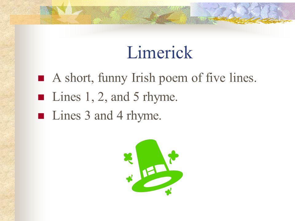 Limerick A short, funny Irish poem of five lines.