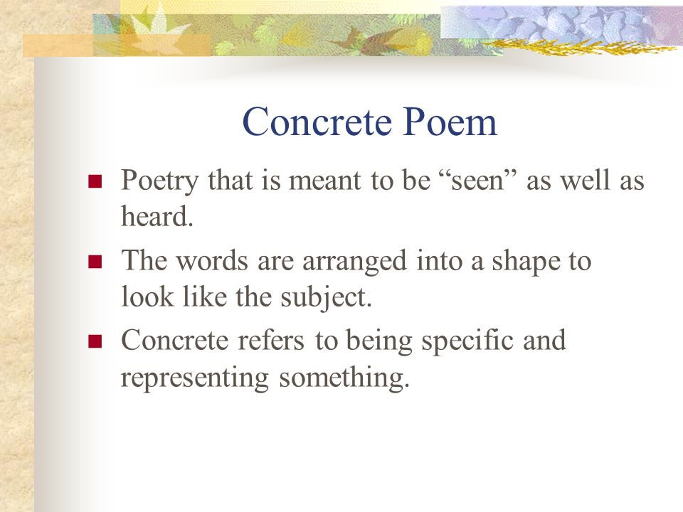Concrete Poem Poetry that is meant to be seen as well as heard.