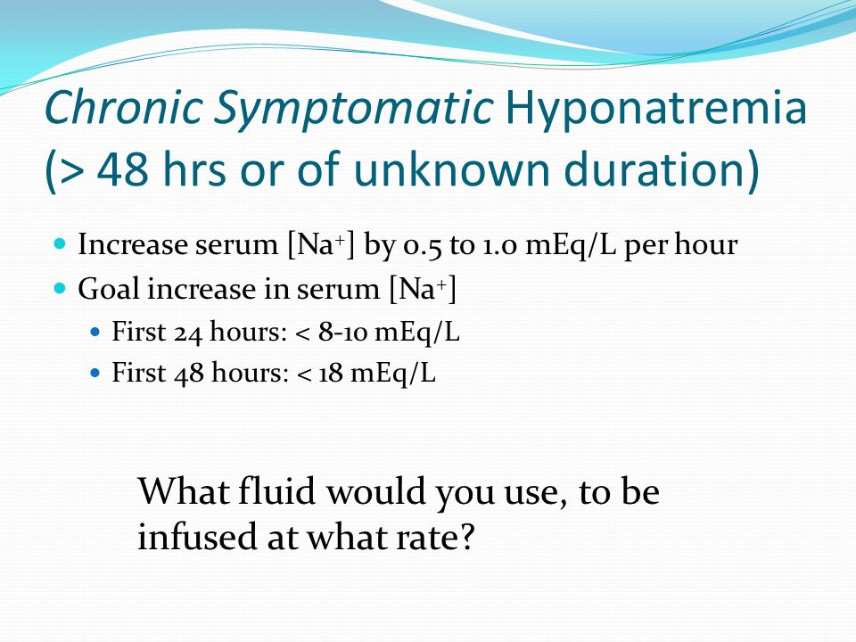 Chronic Symptomatic Hyponatremia (> 48 hrs or of unknown duration)