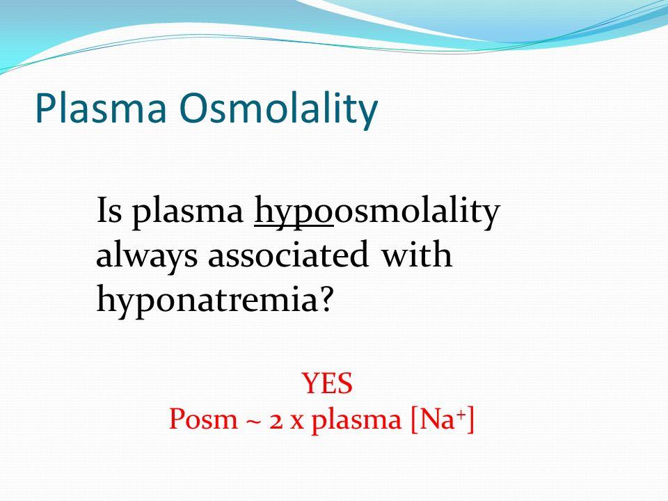 Plasma Osmolality Is plasma hypoosmolality always associated with hyponatremia.