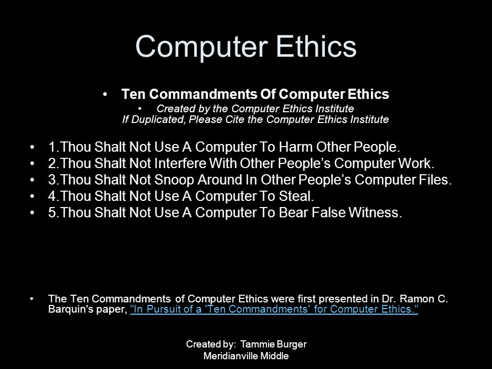 the ten commandments of computer ethics The ten commandments of computer ethics send this page to somebody print this page written by the computer ethics institute by the computer ethics institute thou shalt not use a computer to harm other people thou shalt not interfere with other people's computer work thou shalt not snoop around.