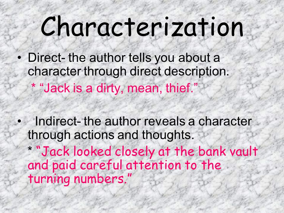 Characterization Direct- the author tells you about a character through direct description. * Jack is a dirty, mean, thief.