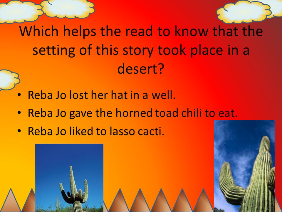 Which helps the read to know that the setting of this story took place in a desert