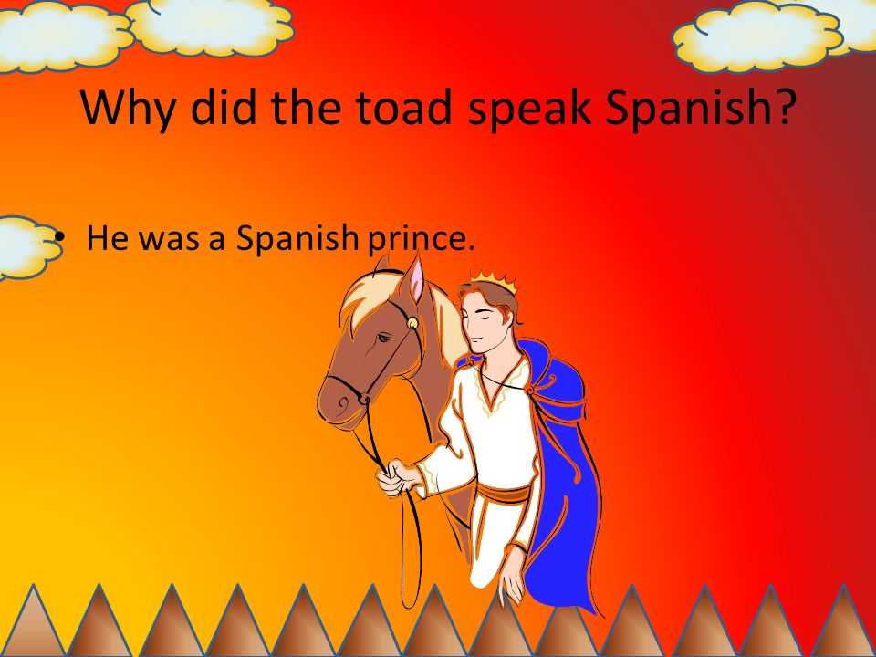 Why did the toad speak Spanish