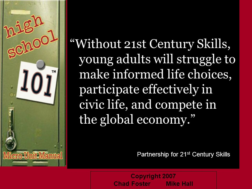 Without 21st Century Skills, young adults will struggle to make informed life choices, participate effectively in civic life, and compete in the global economy.