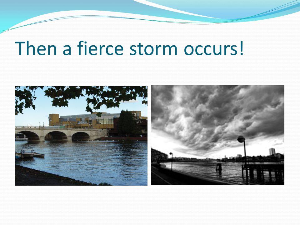 Then a fierce storm occurs!