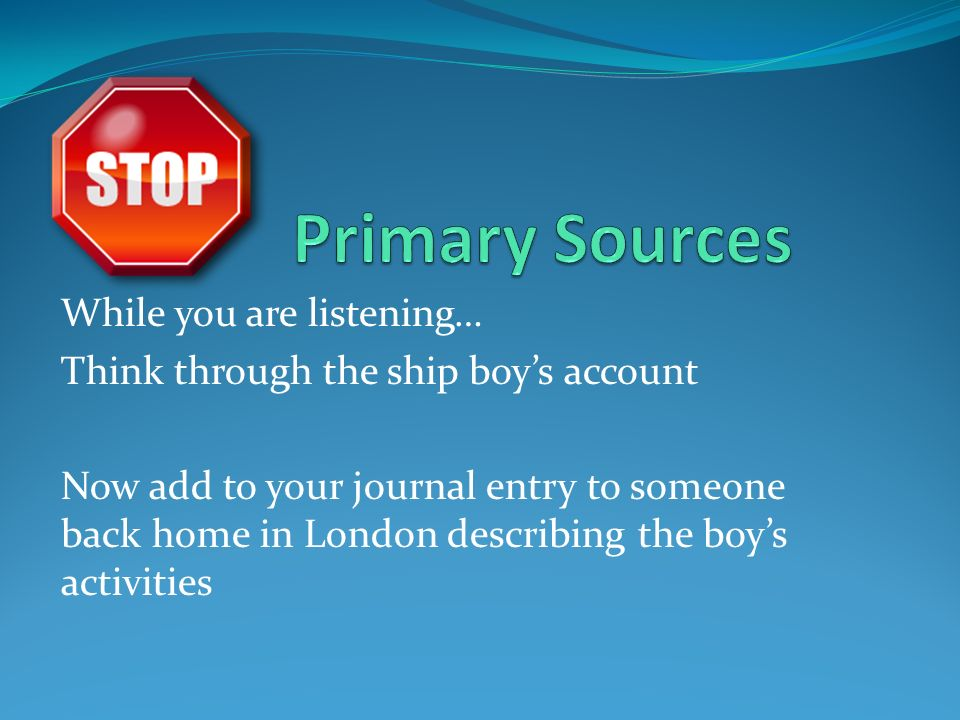 Primary Sources While you are listening…