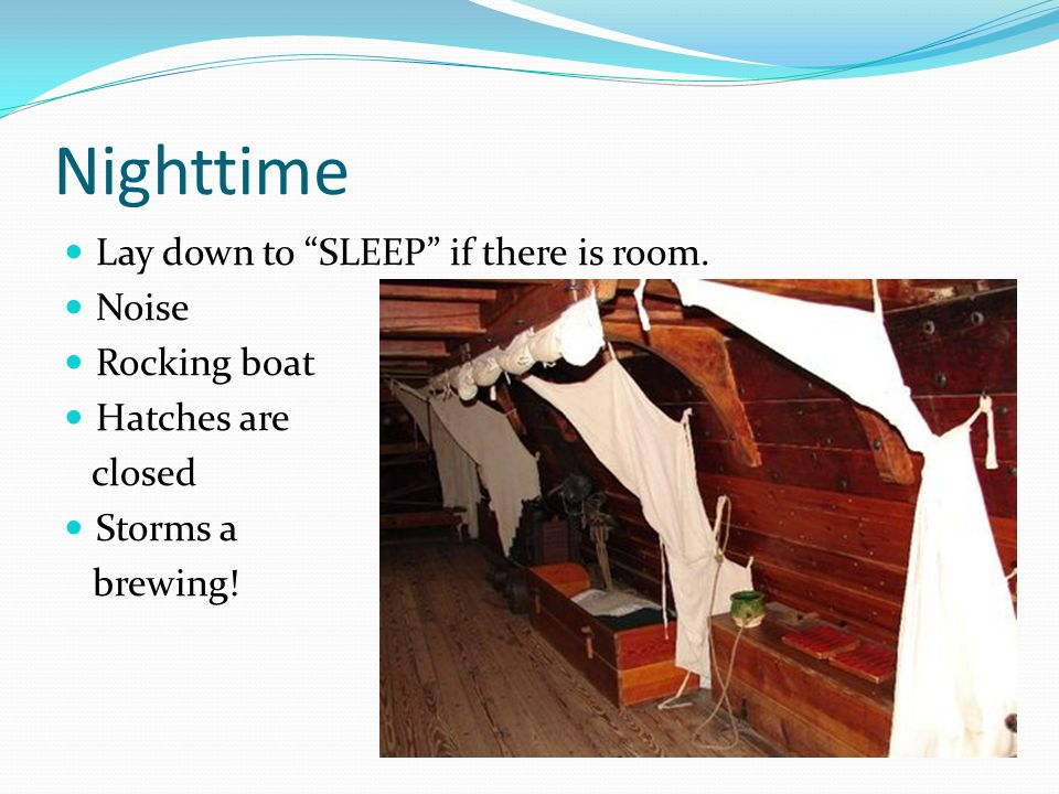 Nighttime Lay down to SLEEP if there is room. Noise Rocking boat