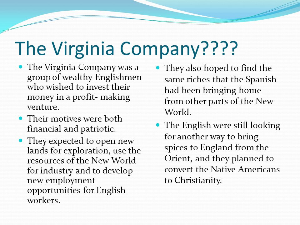 The Virginia Company The Virginia Company was a group of wealthy Englishmen who wished to invest their money in a profit- making venture.