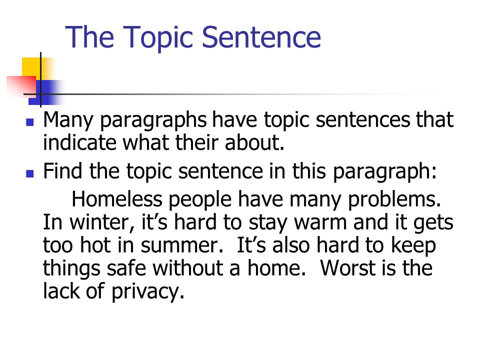 The Topic Sentence Many paragraphs have topic sentences that indicate what their about. Find the topic sentence in this paragraph: