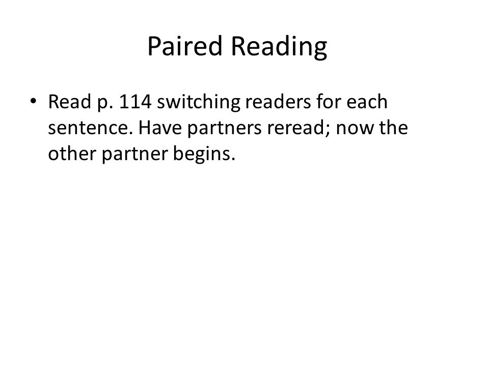 Paired Reading Read p. 114 switching readers for each sentence.