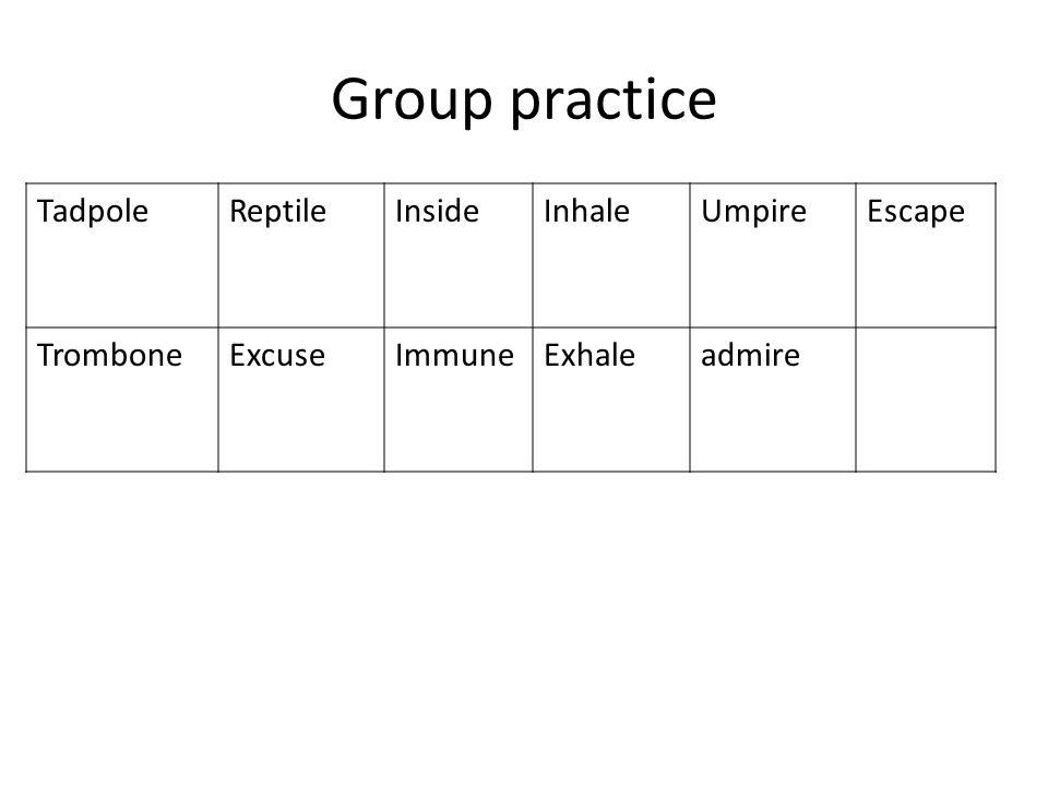 Group practice Tadpole Reptile Inside Inhale Umpire Escape Trombone