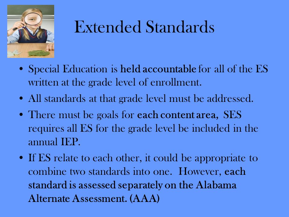 Extended StandardsSpecial Education is held accountable for all of the ES written at the grade level of enrollment.