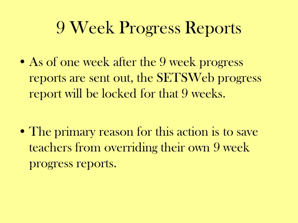 9 Week Progress ReportsAs of one week after the 9 week progress reports are sent out, the SETSWeb progress report will be locked for that 9 weeks.