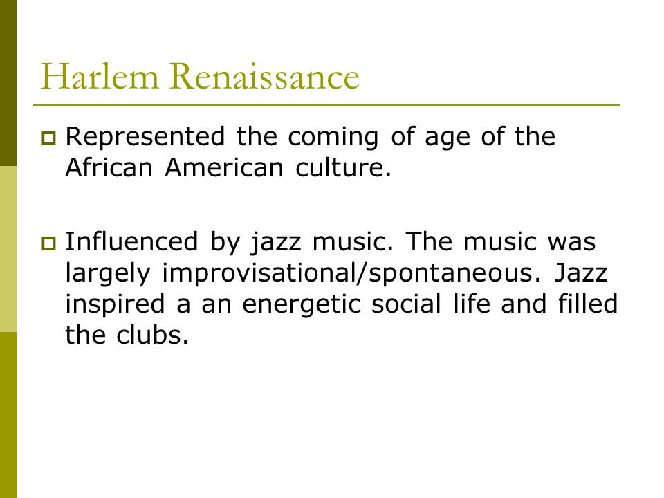 Harlem Renaissance Represented the coming of age of the African American culture.
