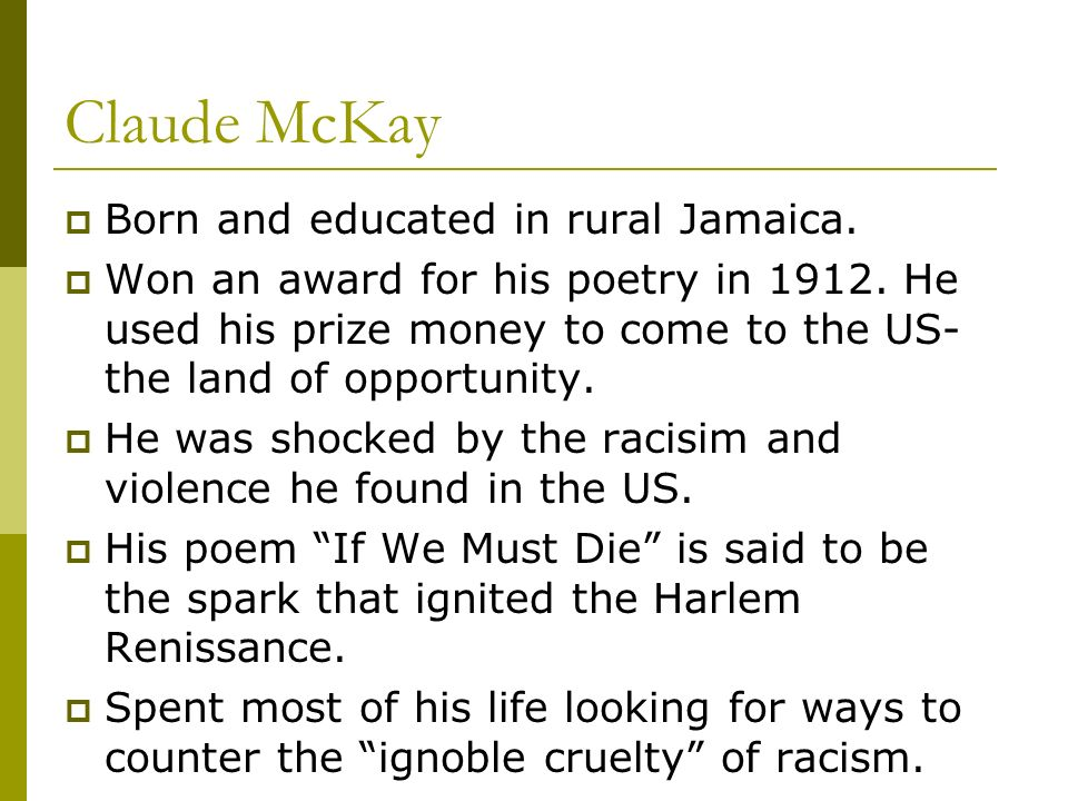 Claude McKay Born and educated in rural Jamaica.