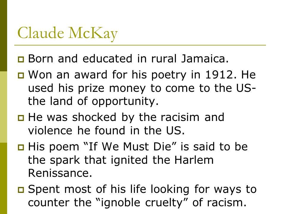 Claude McKay Born and educated in rural Jamaica.