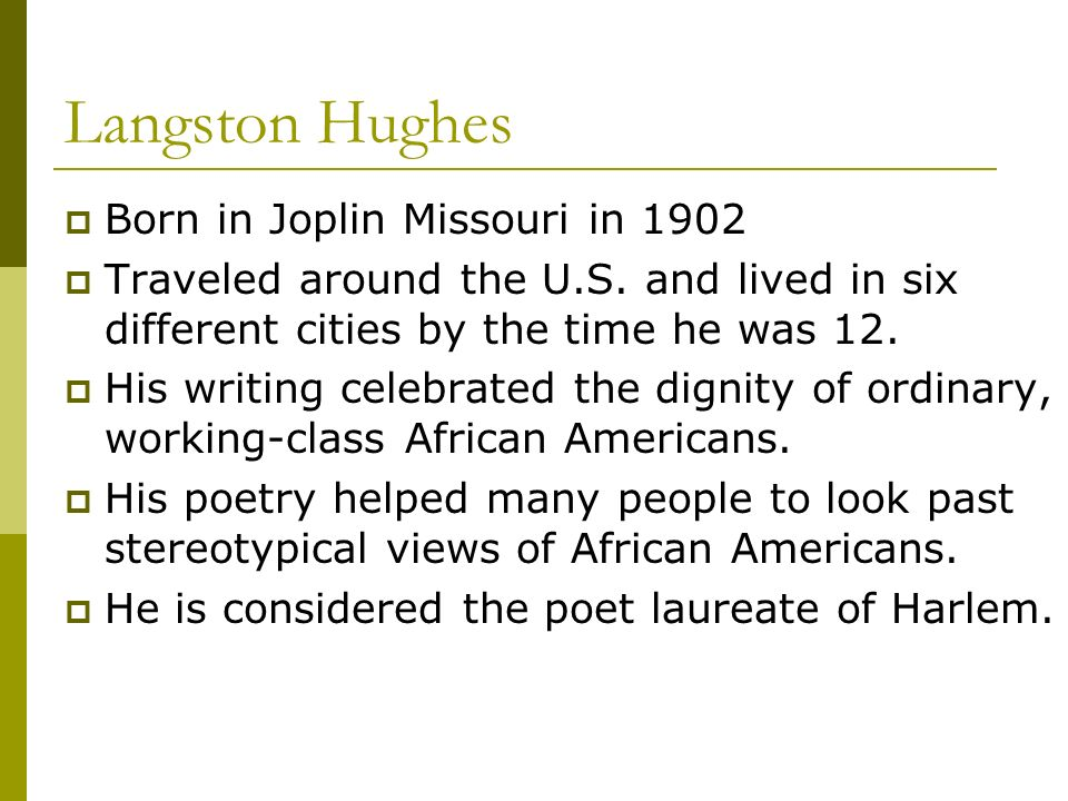 Langston Hughes Born in Joplin Missouri in 1902
