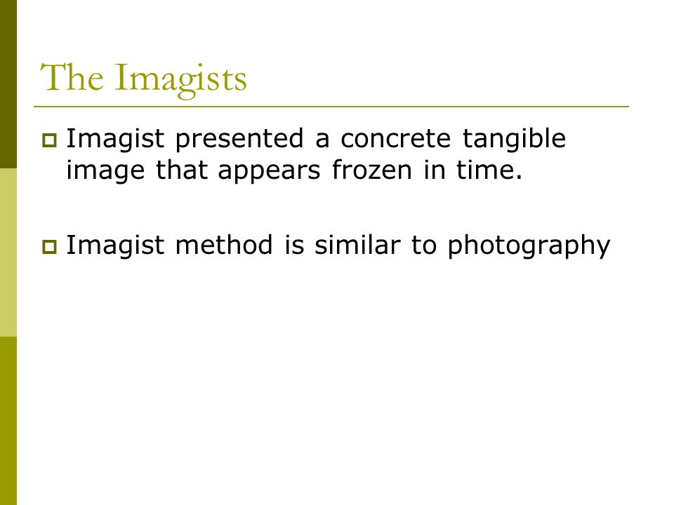 The Imagists Imagist presented a concrete tangible image that appears frozen in time.
