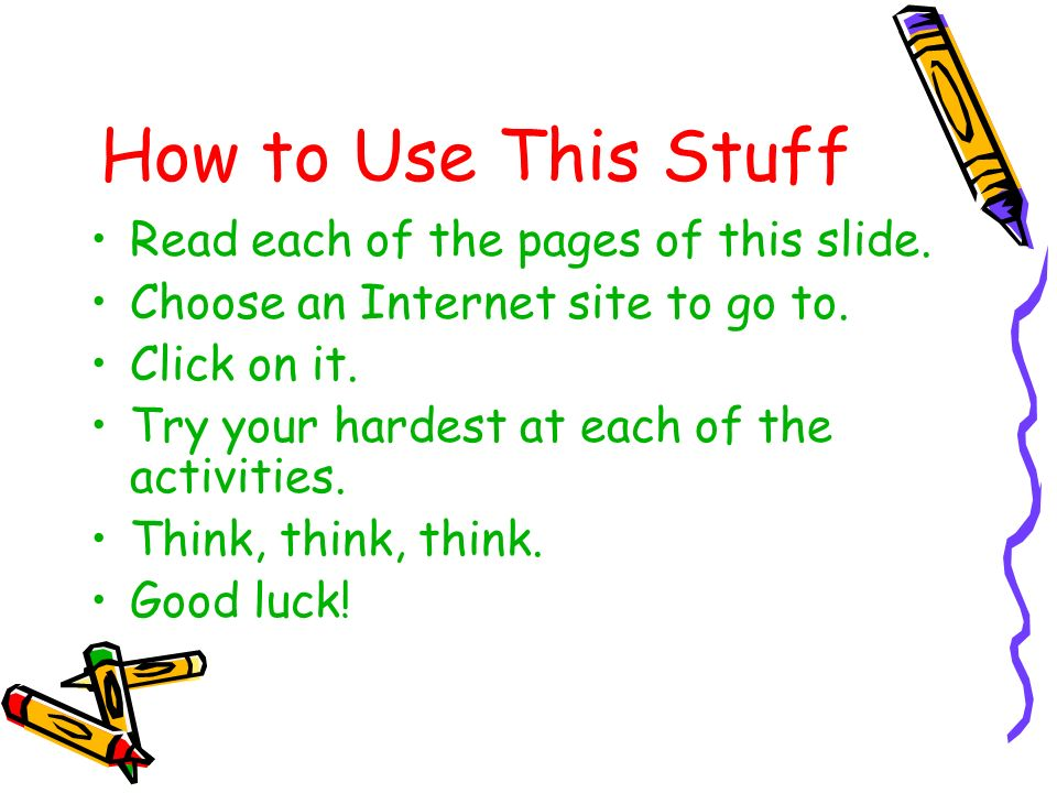 How to Use This Stuff Read each of the pages of this slide.
