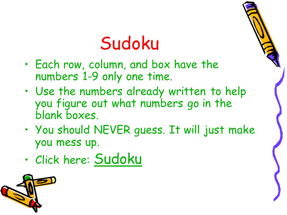 Sudoku Each row, column, and box have the numbers 1-9 only one time.