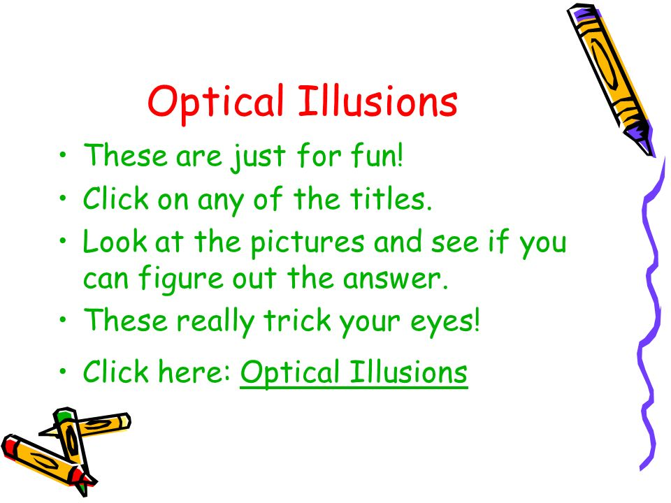 Optical Illusions These are just for fun! Click on any of the titles.