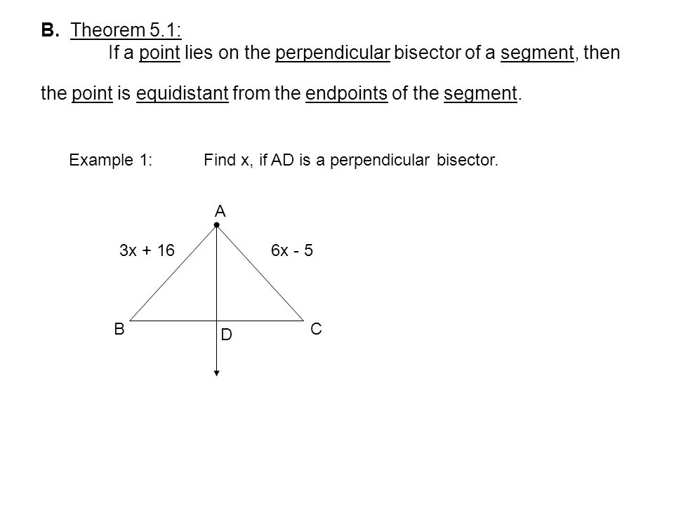 B. Theorem 5.1: If a point lies on the perpendicular bisector of a segment, then the point is equidistant from the endpoints of the segment.
