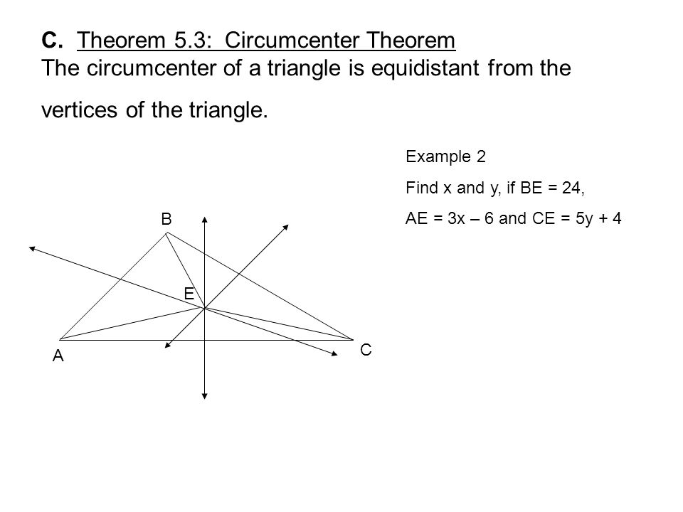 C. Theorem 5.3: Circumcenter Theorem The circumcenter of a triangle is equidistant from the vertices of the triangle.