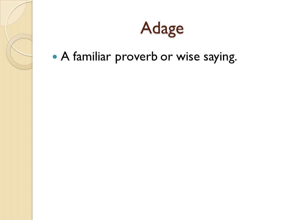 Adage A familiar proverb or wise saying.