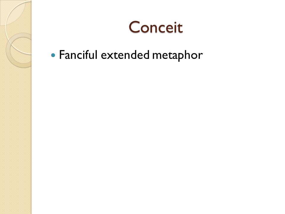 Conceit Fanciful extended metaphor